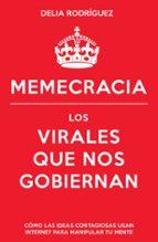 memecracia. los virales que nos gobiernan-delia rodriguez marin-9788498752915