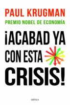 ¡acabad ya con esta crisis! paul krugman 9788498922615