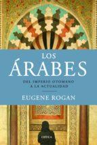 los arabes: del impero otomano a la actualidad eugene rogan 9788498923315