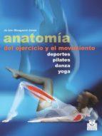 anatomia del ejercicio y el movimiento: deportes, pilates, danza, yoga-jo ann staugaard-jones-9788499104515