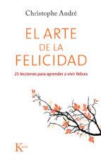 el arte de la felicidad: 25 lecciones para aprender a vivir felices-christophe andre-9788499884615