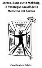 stress, bourn out e mobbing, le patologie sociali della medicina del lavoro (ebook) 9788892680715