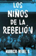 los niños de la rebelión (ebook) mauricio weibel 9789569582615