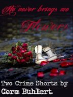 he never brings me flowers... (ebook)-cora buhlert-cdlxi00338815