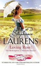 loving rose: the redemption of malcolm sinclair stephanie laurens 9780749958725