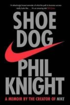 shoe dog: a memoir by the creator of nike phil knight 9781471146725