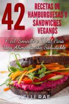 42 recetas de hamburguesas y sándwiches veganos: fácil, sencillo e ideal para una alimentación saludable (ebook)-kelli rae-9781507152225