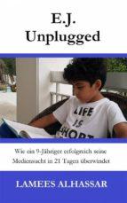 e.j. unplugged: wie ein 9-jähriger erfolgreich seine mediensucht in 21 tagen überwindet (ebook)-chris ward-9781547501625
