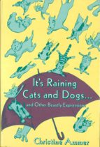 ITS RAINING CATS AND DOGS AND OTHER BEASTLY EXPRESSIONS
