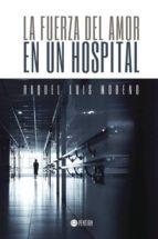 la fuerza del amor en un hospital (ebook)-raquel luis moreno-9781635031225