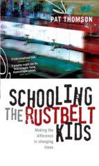 schooling the rustbelt kids (ebook) pat thomson 9781741150025