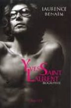 yves saint laurent: biographie laurence benaim 9782246458425
