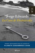 la casa de dostoievsky (ii premio iberoamericano de narrativa pla neta-casa de las americas)-jorge edwards-9788408081425