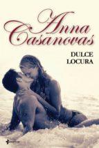 dulce locura (ebook)-anna casanovas-9788408106425