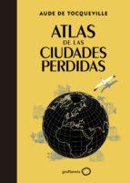 atlas de las ciudades perdidas-aude de tocqueville-9788408145325