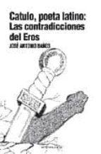 catulo, poeta latino: las contradicciones del eros jose antonio baños 9788415021025