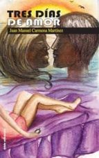 tres dias de amor-juan manuel carmona martinez-9788415425625
