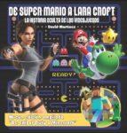 de super mario a lara croft. la historia oculta de los videojuegos-david martinez-9788415932925