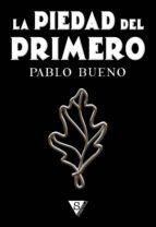 la piedad del primero (ebook)-pablo bueno-9788415988625