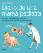 diario de una mama pediatra: consejos profesionales y anecdotas p ersonales para disfrutar de la maternidad-amalia arce-9788415989325