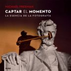 captar el momento-michael freeman-9788416138425
