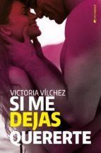 si me dejas quererte-victoria vilchez-9788416384525