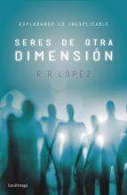 seres de otra dimension: explorando lo inexplicable-r.r. lopez-9788416694525