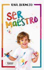 ser maestro-raul bermejo-9788416820825