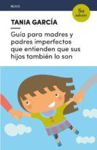 guía para madres y padres imperfectos que entienden que sus hijos tambien lo son-tania garcia-caro sanchez-9788416918225