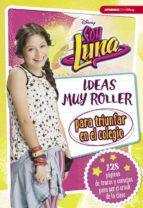 soy luna: ideas muy roller para triunfar en el colegio 9788416931125
