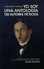 yo soy una antologia: 136 autores ficticios fernando pessoa 9788417143725