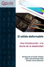 solido deformable: una introduccion a la teoria de la elasticidad enrique de la fuente tremps 9788417289225