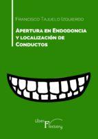 apertura en endodoncia y localización de conductos (ebook) francisco tajuelo izquierdo 9788417707125