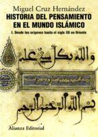 historia del pensamiento en el mundo islamico, i: desde los orige nes hasta el siglo xii en oriente miguel cruz hernandez 9788420665825