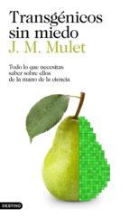 transgenicos sin miedo: todo lo que necesitas saber sobre ellos de la mano de la ciencia j.m. mulet 9788423352425