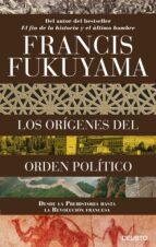 los origenes del orden politico: desde los primates hasta la revolucion francesa-francis fukuyama-9788423424825