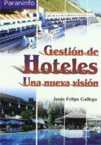 gestion de hoteles: una nueva vision jesus felipe gallego 9788428328425