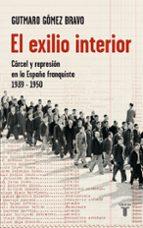 el exilio interior: carcel y represion en la españa franquista 19 39 1950 gutmaro gomez bravo 9788430606825