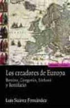 los creadores de europa: benito, gregorio, isidoro y bonifacio luis suarez fernandez 9788431322625