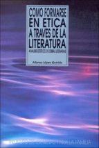 como formarse en etica a traves de la literatura: analisis esteti co de obras literarias (2ª ed.) alfonso lopez quintas 9788432130625