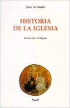 historia de la iglesia: iniciacion teologica-jose orlandis-9788432133725