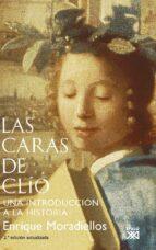 las caras de clio: una introduccion a la historia-enrique moradiellos-9788432314025