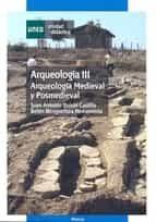 arqueologia iii. arqueologia medieval y postmedieval-belen bengoetxea rementeria-juan antonio quiros castillo-9788436260625