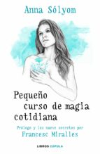 pequeño curso de magia cotidiana anna solyom francesc miralles 9788448024925
