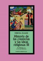 historia de las creencias y las ideas religiosas iii: de mahoma a la era de las reformas-mircea eliade-9788449326325