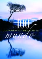 los 100 lugares mas bellos del mundo carmen fernandez 9788466212625