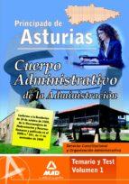 CUERPO ADMINISTRATIVO DE LA ADMINISTRACION DEL PRINCIPADO DE ASTU RIAS VOLUMEN 1. TEMARIO Y TEST. DERECHO CONSTITUCIONAL Y ORGANIZACION ADMINISTRATIVA