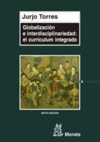 globalizacion e interdisciplinariedad: el curriculum integrado jurjo torres santome 9788471123725