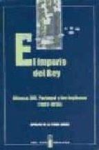 el imperio del rey: alfonso xiii, portugal y los ingleses (1907-1 916)-hipolito de la torre gomez-9788476716625