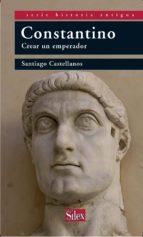 constantino: crear un emperador santiago castellanos 9788477373025